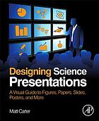 Designing science presentations : a visual guide to figures, papers, slides, posters, and more