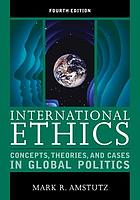 International ethics : concepts, theories, and cases in global politics