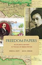 Freedom papers : an Atlantic odyssey in the age of emancipation