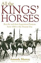 All the kings' horses : a celebration of royal horses from 1066 to the present day