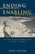 Ending autocracy, enabling democracy : the tribulations of southern Africa, 1960-2000