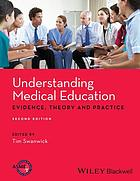 Understanding medical education : evidence, theory and practice