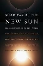 Shadows of the new sun : stories in honor of Gene Wolfe