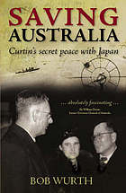 Saving Australia : Curtin's secret peace with Japan