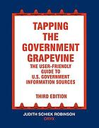 Tapping the government grapevine : the user friendly guide to U.S. Government information sources