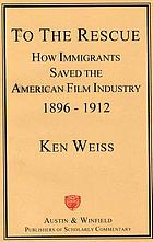 To the rescue : how immigrants saved the American film industry 1896-1912