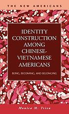 Identity construction among Chinese-Vietnamese Americans : being, becoming, and belonging