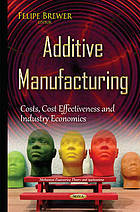 Additive manufacturing : costs, cost effectiveness and industry economics