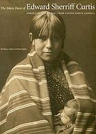 The many faces of Edward Sherriff Curtis : portraits and stories from Native North America