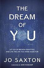 The dream of you : let go of broken identities and live the life you were made for