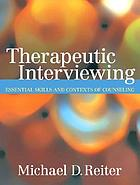 Therapeutic interviewing : essential skills and contexts of counseling