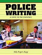 Police writing : a guide to the essentials