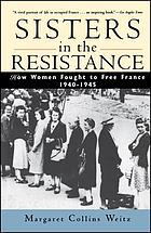 Sisters in the Resistance : how women fought to free France, 1940-1945