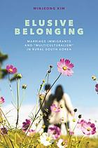 Elusive belonging : marriage immigrants and
