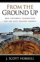 From the ground up : New Testament foundations for the 21st century church