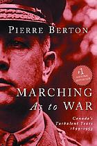 Marching as to war : Canada's turbulent years, 1899-1953