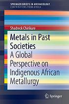 Metals in past societies : a global perspective on indigenous African metallurgy