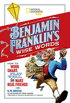 Benjamin Franklin's wise words : how to work smart, play well, and make real friends