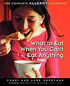 What to eat when you can't eat anything : the complete allergy cookbook