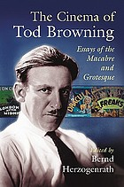 The cinema of Tod Browning : essays of the macabre and grotesque
