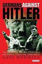 Germans against Hitler : the Stauffenberg plot and resistance under the Third Reich