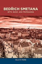 Bedřich Smetana : myth, music, and propaganda