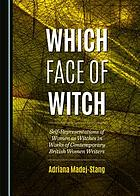 Which face of witch : self-representations of women as witches in works of contemporary British women writers