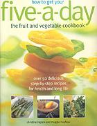 How to get your five-a-day : the fruit and vegetable cookbook