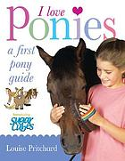 I love ponies : [a first pony guide]