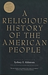 A religious history of the American people by Sydney E Ahlstrom