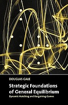 Strategic foundations of general equilibrium : dynamic matching and bargaining games