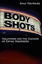Body shots : Hollywood and the culture of eating disorders