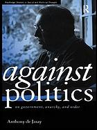 Against politics : on government, anarchy, and order