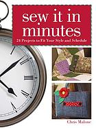 Sew it in minutes : 24 projects to fit your style and schedule