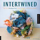 Intertwined : the art of handspun yarn, modern patterns and creative spinning.