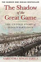 The shadow of the great game : the untold story of India's partition