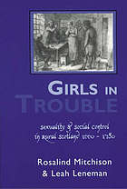 Girls in trouble : sexuality and social control in rural Scotland, 1660-1780