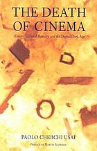 The death of cinema : history, cultural memory and the digital dark age