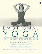 Emotional yoga : how the body can heal the mind