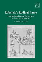 Rabelais's radical farce : late medieval comic theater and its function in Rabelais