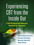 Experiencing CBT from the inside out : a self-practice/self-reflection workbook for therapists