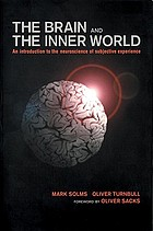 The brain and the inner world : an introduction to the neuroscience of subjective experience