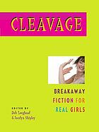 Cleavage : breakaway fiction for real girls
