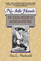 No idle hands : the social history of American knitting