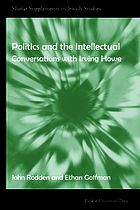 Politics and the intellectual : conversations with Irving Howe