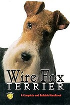 Wire fox terrier : a complete and reliable handbook