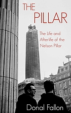 The pillar : the life and afterlife of Nelson Pillar