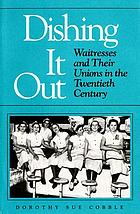 Dishing it out : waitresses and their unions in the twentieth century