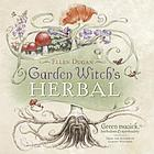 Garden witch's herbal : green magick, herbalism & spirituality