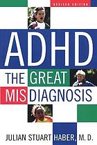 ADHD : the great misdiagnosis
